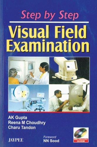 Step by Step Visual Field Examination: A K Gupta,