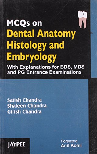 MCQs on Dental Anatomy, Histology and Embryology with Explanations for BDS, MDS and PG Entrance ...