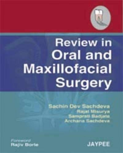 Review in Oral and Maxillofacial Surgery: Sachin Dev Sachdeva, Rajat Misurya, Samprati Badjate , ...
