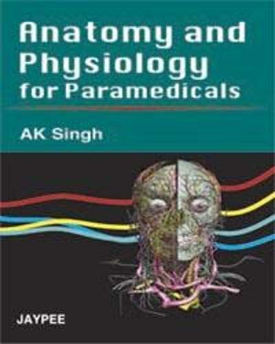 Anatomy and Physiology for Paramedicals by A K Singh: Jaypee ...