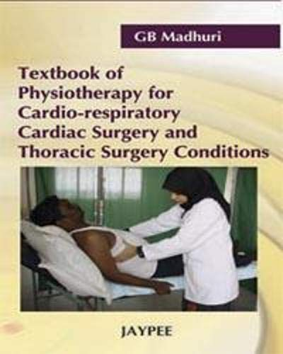 Textbook of Physiotherapy for Cardio-Respiratory Cardiac Surgery and Thoracic Surgery Conditions: G...