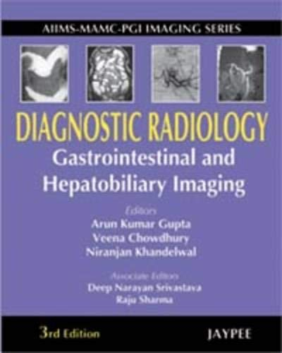 Diagnostic Radiology: Gastrointestinal and Hepatobiliary Imaging (Third Edition): Arun Kumar Gupta,...