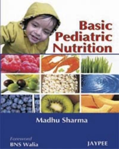 Basic Pediatric Nutrition: Madhu Sharma (Author), B N S Walia (Frwd)