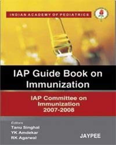 IAP Guide Book On Immunization: Tanu Singhal, Y.K. Amdekar & RK Agarwal (Eds)