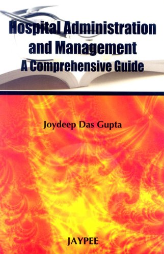 Hospital Administration and Management: A Comprehensive Guide: Joydeep Das Gupta