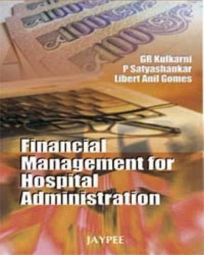 Financial Management for Hospital Administration: G R Kulkarni