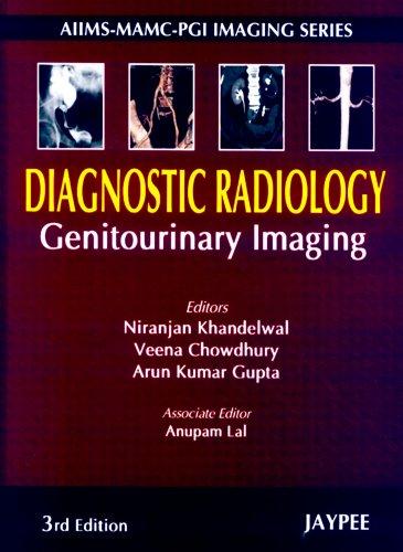 Diagnostic Radiology Genitourinary Imaging (Third Edition): Arun Kumar Gupta, Niranjan Khandelwal, ...