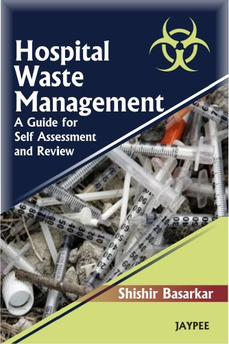 Hospital Waste Management: A Guide for Self Assessment and Review: Shishir Basarkar