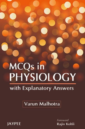 MCQs in Physiology with Explanatory Answers: Varun Malhotra (Author)