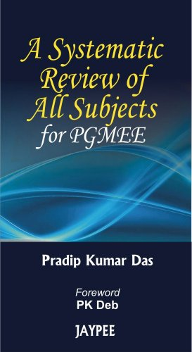 A Systematic Review of All Subjects for PGMEE: Pradip Kumar Das (Author), PK Deb (Forwd)