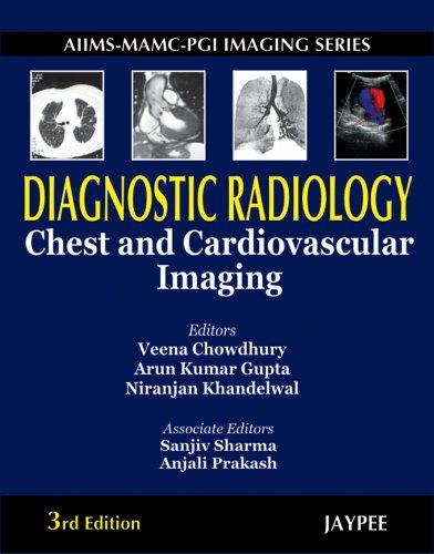 Diagnostic Radiology: Chest and Cardiovascular Imaging (Third Edition): Arun Kumar Gupta, Niranjan ...
