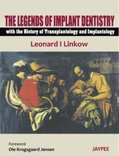 The Legends of Implant Dentisty with The History of Transplantology and Implantology: Leonard I ...