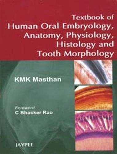 Textbook of Human Oral Embryology, Anatomy, Physiology, Histology and Tooth Morphology: K M K ...