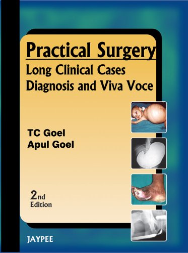Practical Surgery: Long Clinical Cases Diagnosis and Viva Voice (Second Edition): Apul Goel,T.C. ...