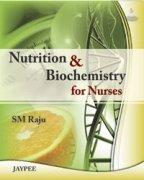 Nutrition and Biochemistry for Nurses: S.M. Raju