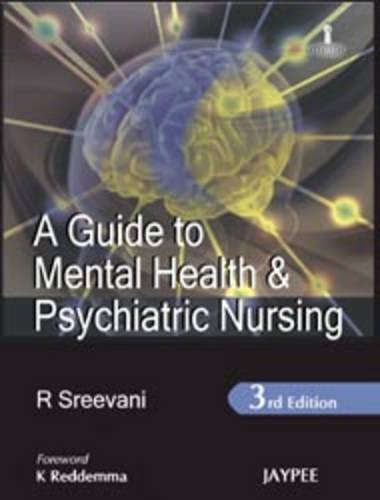 A Guide to Mental Health and Psychiatric Nursing: R Sreevani (Author), K Reddemma (Frwd)