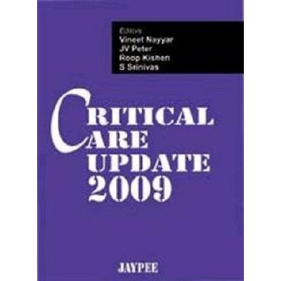 Critical Care Update 2009: Vineet Nayyar, J V Peter, Roop Kishen & S Srinivas (Eds)