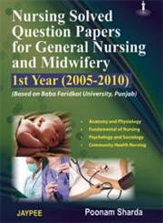 Nursing Solved Question Papers for General Nursing and Midwifery 1st Year (2005-2010): Poonam ...