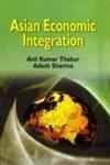 Asian Economic Integration: Anil Kumar Thakur,