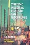 Strategic Industrial Relations and Labour Laws: S.K. Bhatia (Author) & Dr. S. Chandra (Frwd)