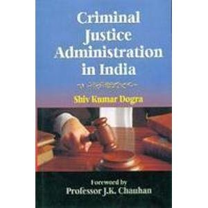 Criminal Justice Administration in India (Hardback): Shiv Kumar Dogra