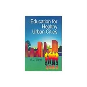 Education for Healthy Urban Cities: S.L. Goel
