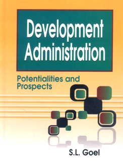 Development Administration: Potentialities and Prospects: S.L. Goel