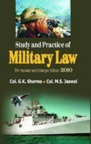 Study and Practice of Military Law: G K Sharma