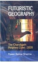 Futuristic Geography (The Chandigarh Periphery Zone : Sharma, P.K.