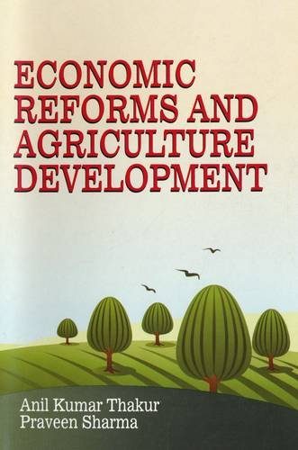Economic Reforms And Agriculture Development: Anil Kumar Thakur