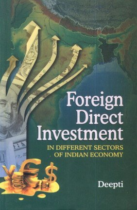 Foreign Direct Investment: In Different Sectors of Indian Economy: Deepti