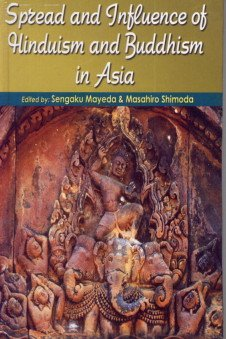 Spread and Influence of Hinduism and Buddhism in Asia: Sengaku Mayeda & Masahiro Shimoda (eds)