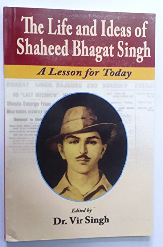 The Life and Ideas of Shaheed Bhagat: Vir Singh (ed.)