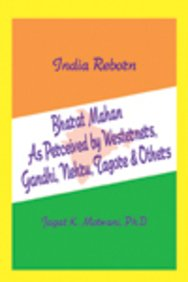 India Reborn: Bharat Mahan as Perceived by: Jagat K. Motwani