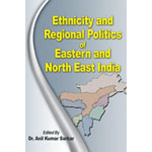 Ethnicity and Regional Politics of Eastern and: Anil Kumar Sarkar