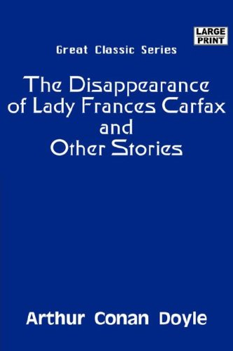 The Disappearance of Lady Frances Carfax and Other Stories (Large Print): Arthur Conan Doyle
