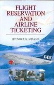 Flight Reservation and Airline Ticketing: Sharma Jitendra K.