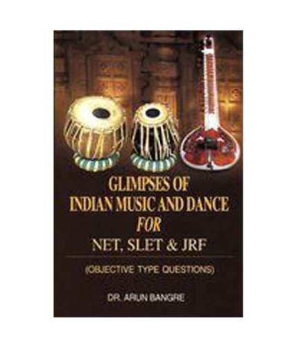 Glimpses of Indian Music and Dance for Net, Slet and JRF (Objective Type Questions): Arun Bangre