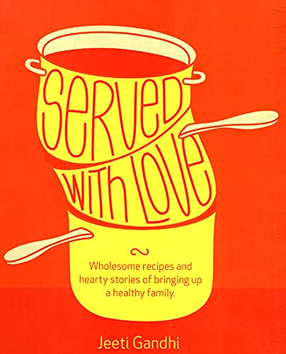 9788184620603: Served with Love: Wholesome Recipes and Hearty Stories of Bringing up a Healthy Family