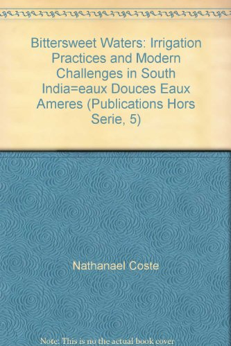Bittersweet Waters Irrigation Practices and Modern Challenges in South India: Eaux douces eaux ...
