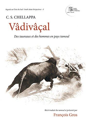 Vadivacal: Des Taureaux Et Des Hommes En Pays Tamoul (Regads sur l'Asie du sud/South ...