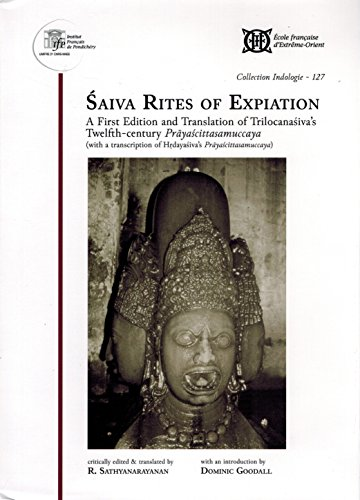 9788184702033: Saiva rites of expiation a first edition and translation of Trilocanasiva's twelfth-century Prayascittasamuccaya, with a transcription of Hrdayasiva's Prayascittasamuccaya. critically ed. & tr. by R. Sathyanarayanan, with an intro. by Domini Goodall.