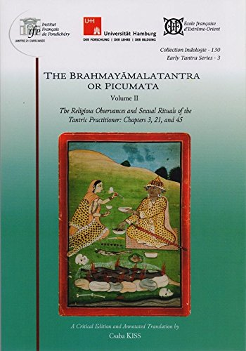 The Brahmayamalatantra or Picumata (Volume 2: The Religious Observances and Sexual Rituals of the ...