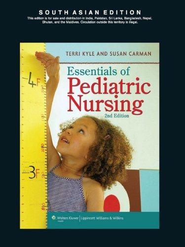 Essentials of Pediatric Nursing: Theresa Kyle,Susan Carman