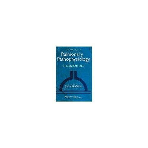 Pulmonary Pathophysiology: The Essentials (Edn 8) By John B. West: John B. West