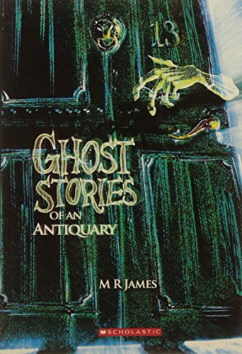 Ghost Stories Of An Antiquary: M R James