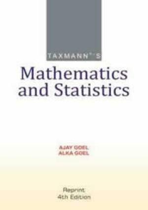Mathematics and Statistics (Fourth Edition): Ajay Goeallka Goel