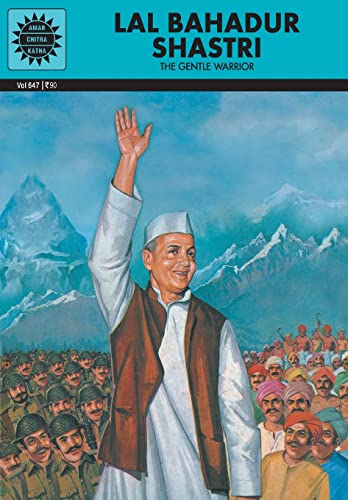 Lal Bahadur Shastri: The Gentle Warrior (Vol. 647): Amar Chitra Katha
