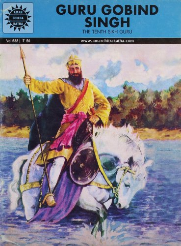 Guru Gobind Singh: The Tenth Sikh Guru (Vol. 588): Amar Chitra Katha