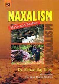 Naxalism : Myth and Reality: Sohan Raj Tater